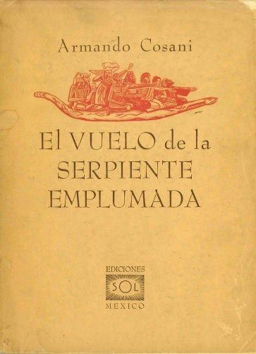 · El Vuelo de la Serpiente Emplumada · Armando Cosani · Ediciones Sol · 1953 ·